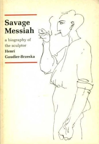 Savage Messiah: Biography of the Sculptor Henri Gaudier-Brzeska by H.S. Ede (1971-09-30)