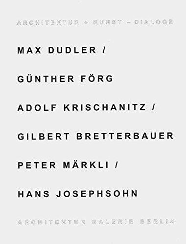 Architektur + Kunst - Dialoge: Max Dudler /Günther Förg, Adolf Krischanitz /Gilberg, Bretterbauer /Peter Märkli /Hans Josephson