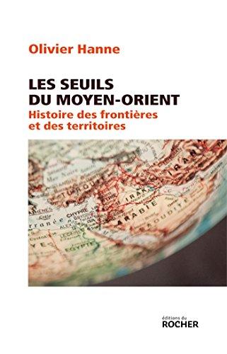 Les Seuils du Moyen-Orient: Histoire des frontières et des territoires de l'Antiquité à nos jours par Olivier Hanne