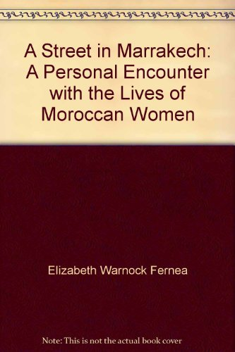 A Street in Marrakech: A Personal Encounter with the Lives of Moroccan Women