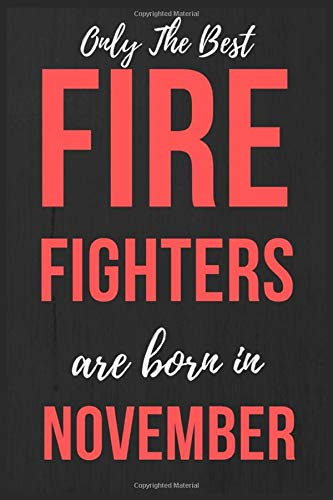 Only The Best Fire Fighters Are Born In November: Firefighter Thin Red Line Gift, Journal Notebook Firefighter men Birthday gift Firefighter Gift For ... lined Diary Funny Firefighters Birthday gift