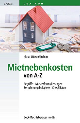 Mietnebenkosten von A - Z: Begriffe - Musterformulierungen - Berechnungsbeispiele - Checklisten (dtv Beck Rechtsberater)