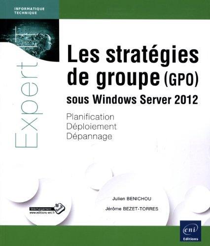 Les stratgies de groupe (GPO) sous Windows Server 2012 - Planification, dploiement, dpannage de Julien BNICHOU Jrme BEZET-TORRES (9 octobre 2013) Broch