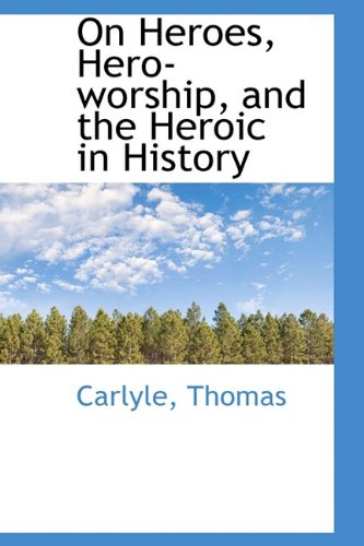 On Heroes, Hero-worship, and the Heroic in History