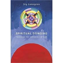 Spiritual Dowsing: Tools for Exploring the Intanglible Realms