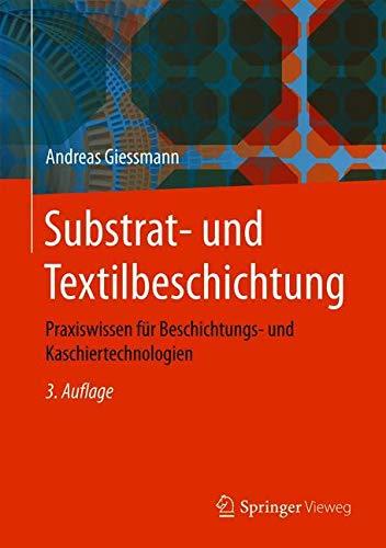 Substrat- und Textilbeschichtung: Praxiswissen für Beschichtungs- und Kaschiertechnologien