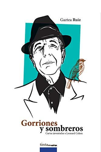 Gorriones y sombreros: Cartas inventadas a Leonard Cohen por Gaztea Ruiz Martínez