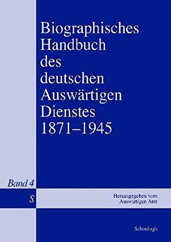 Biographisches Handbuch des deutschen Auswärtigen Dienstes 1871-1945. Band 4: S