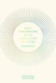 Les 5 Dimensions de la Libération de l'Être par Stéphanie Mouraux