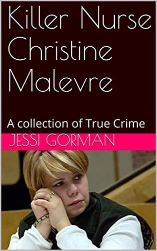 Killer Nurse Christine Malevre: A collection of True Crime book cover