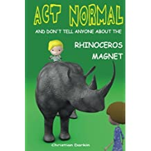 Act Normal And Don?t Tell Anyone About The Rhinoceros Magnet: Volume 2 (Young readers chapter books)