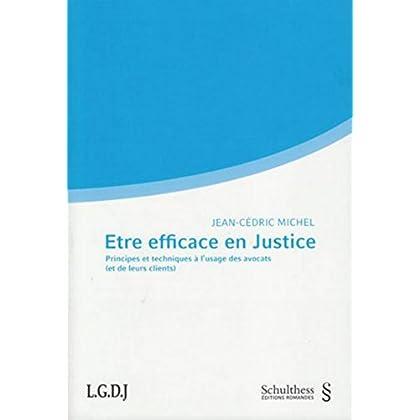 Etre efficace en justice.Principes et techniques à l'usage des avocats (et de leurs clients)