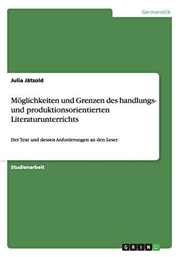 Möglichkeiten und Grenzen des handlungs- und produktionsorientierten Literaturunterrichts: Der Text und dessen Anforderungen an den Leser