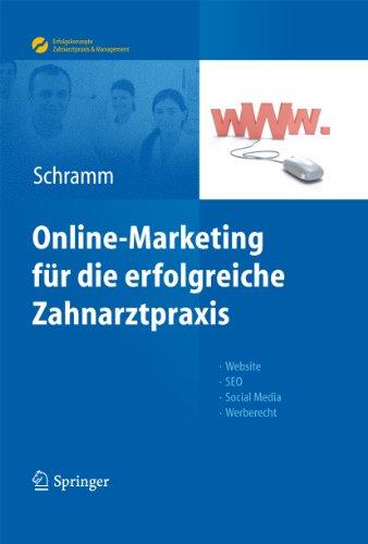 Online-Marketing für die erfolgreiche Zahnarztpraxis: Website, SEO, Social Media, Werberecht (Erfolgskonzepte Zahnarztpraxis & Management)
