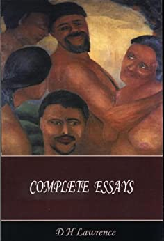 D H Lawrence Complete Essays by [Lawrence, D H]