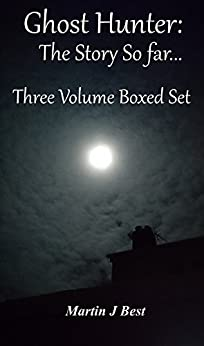 Ghost Hunter: The Story So Far...: Three Volume Boxed Set by [Best, Martin J.]