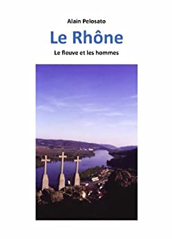 Le Rhône, le fleuve et les hommes par [Pelosato, Alain]