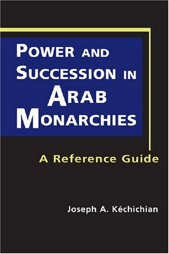 Power and Succession in Arab Monarchies: A Reference Guide by Joseph Kechichian (2008-01-24)