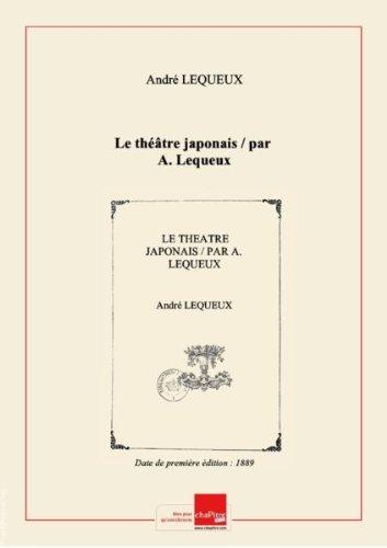 Le théâtre japonais / par A. Lequeux [Edition de 1889] par André (1852-1902) Lequeux