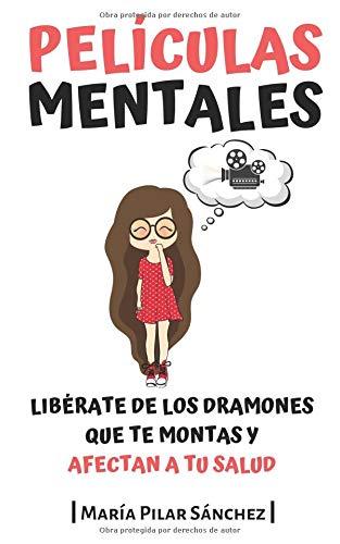 Películas Mentales: Libérate de los dramones que te montas y afectan a tu salud
