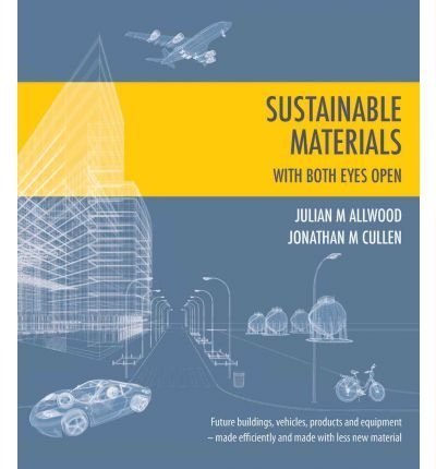 [(Sustainable Materials - with Both Eyes Open: Future Buildings, Vehicles, Products and Equipment - Made Efficiently and Made with Less New Material)] [Author: Julian Allwood] published on (April, 2012) por Julian Allwood