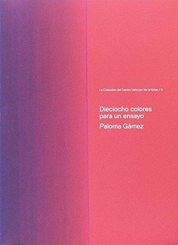 Dieciocho colores para un ensayo (La colección dle Centro José Guerrero vista por los artistas) por Aa. Vv.