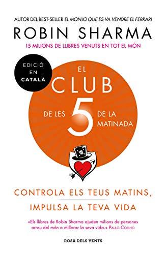 El Club de les 5 de la matinada: Controla els teus matins, impulsa la teva vida (Catalan Edition) por Robin Sharma