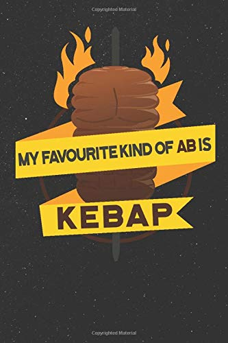 My Favourite Type Of Ab Is Kebap - For Kebap Chefs: Unlined / Plain My Favourite / Journal Sketchbook Gift - ( 6 x 9 inches - approx DIN A 5 ) - 120 Pages || Softcover