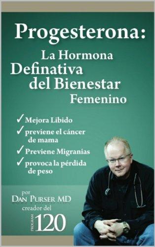 Progesterona La Hormona Definitiva del Bienestar Femenino por Dan Purser MD