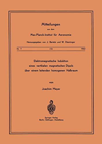 Elektromagnetische Induktion eines vertikalen magnetischen Dipols über einem leitenden homogenen Halbraum (Mitteilungen aus dem Max-Planck-Institut für Aeronomie) (German Edition)