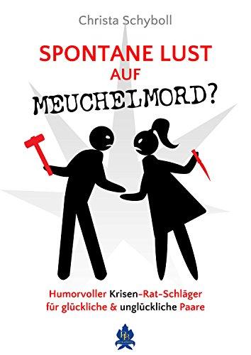 Spontane Lust auf Meuchelmord?: Ein humorvoller Krisen-Rat-Schläger für glückliche und unglückliche Paare