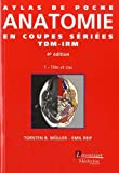 Atlas de poche d'anatomie en coupes sériées TDM-IRM : Volume 1, Tête et cou