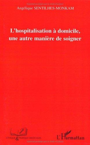 L'hospitalisation à domicile, une autre manière de soigner (Pratique et Ethique médicales) (French Edition)