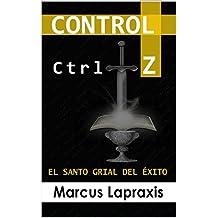 Control Z: El Santo Grial Del Éxito (Spanish Edition)