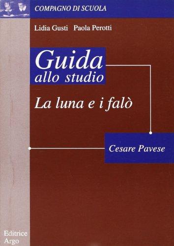 La luna e i falò di Cesare Pavese. Guida alla lettura di Lidia Gusti