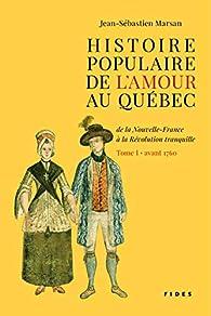 Histoire populaire de l'amour au Québec, tome 1 : avant 1760 par Jean-Sébastien Marsan