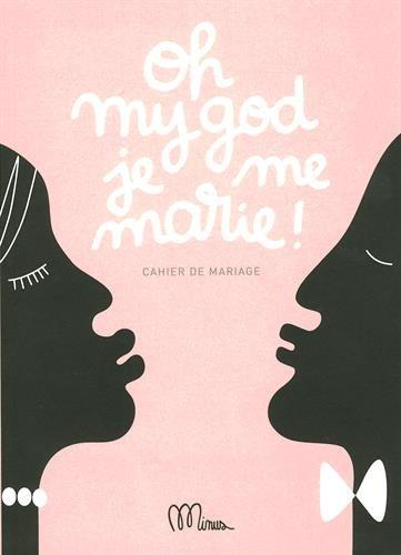Oh my god je me marie !: Cahier de mariage