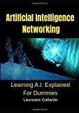 Artificial Intelligence Networking: Learning AI Explained For Dummies: Deep Learning, Machine Learning and Big Data