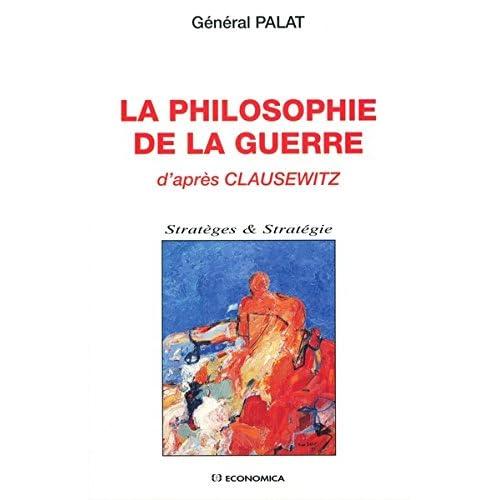 La philosophie de la guerre d'après Clausewitz (Stratèges & stratégie)