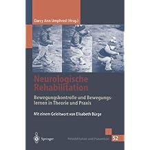 Neurologische Rehabilitation: Bewegungskontrolle und Bewegungslernen in Theorie und Praxis (Rehabilitation und Prävention) (German Edition)