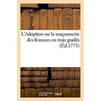 L'Adoption ou la maçonnerie des femmes en trois gradés