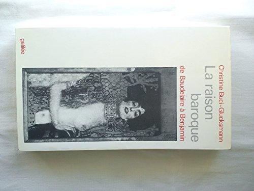 La Raison baroque : De Baudelaire  Benjamin