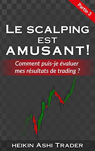 Couverture du livre Le Scalping est Amusant! 3: Partie 3: Comment puis-je évaluer mes résultats de trading ?