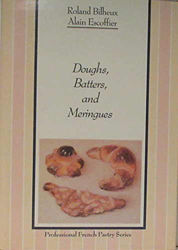 Doughs, Batters, and Meringues (The Professional French Pastry Series, Vol 1) by Roland Bilheux (1988-08-01)