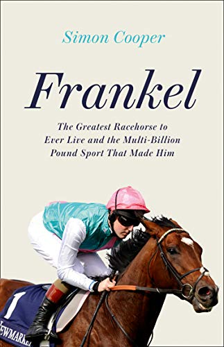 Frankel: One Race, 12 Horses and the Beginning of a Racing Dynasty (English Edition)