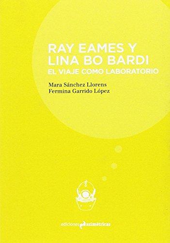 RAY EAMES Y LINA BO BARDI: El viaje como laboratorio (Inmersiones) por Mara Sánchez Llorens