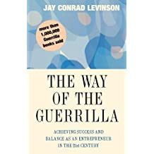 The Way of the Guerrilla: Achieving Success and Balance as an Entrepreneur in the 21st Century (Guerrilla Marketing) by Jay Conrad Levinson President (1998-10-21)