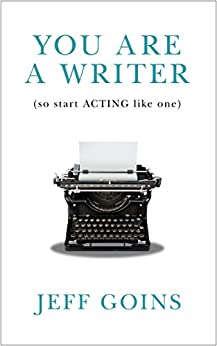 You Are a Writer (So Start Acting Like One) (English Edition) von [Goins, Jeff]