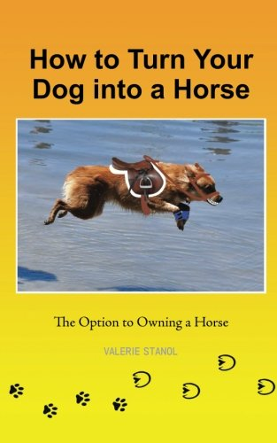 How to Turn Your Dog into a Horse: The Option to Owning a Horse