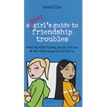 A Smart Girl's Guide to Friendship Troubles: Dealing with Fights, Being Left Out & the Whole Popularity Thing (American Girl Library)